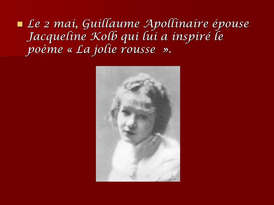 Le 2 mai, Guillaume Apollinaire épouse Jacqueline Kolb qui lui a inspiré le poème « La jolie rousse ». Le 2 mai, Guillaume Apollinaire épouse Jacqueli