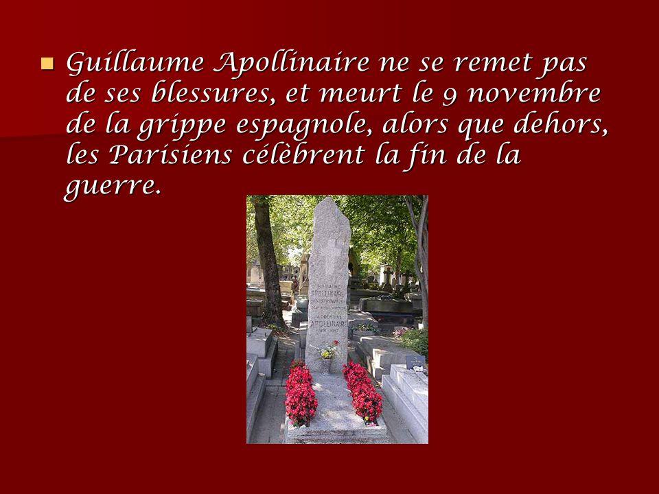 Guillaume Apollinaire ne se remet pas de ses blessures, et meurt le 9 novembre de la grippe espagnole, alors que dehors, les Parisiens célèbrent la fi