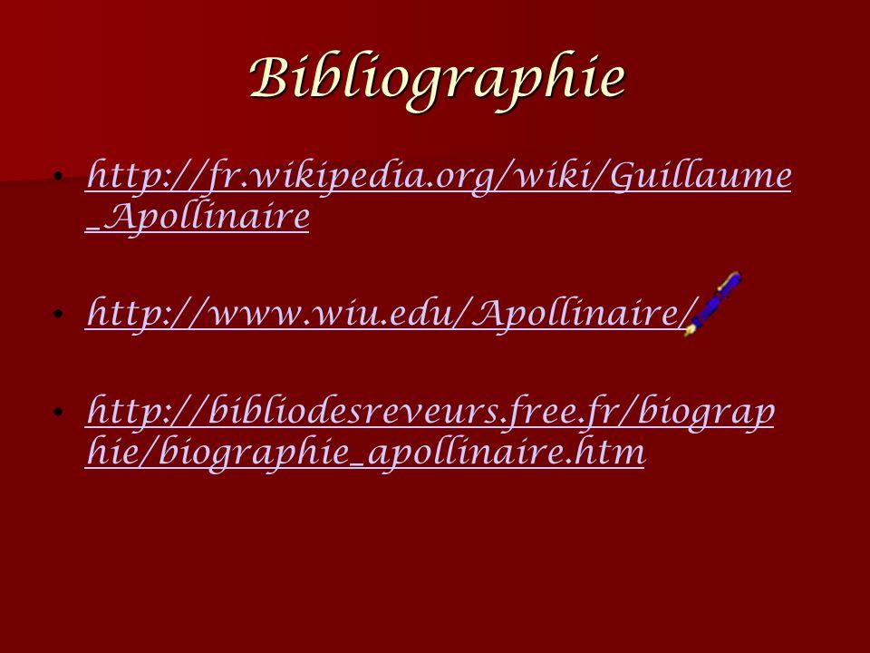 Bibliographie http://fr.wikipedia.org/wiki/Guillaume _Apollinaire http://fr.wikipedia.org/wiki/Guillaume _Apollinaire http://www.wiu.edu/Apollinaire/