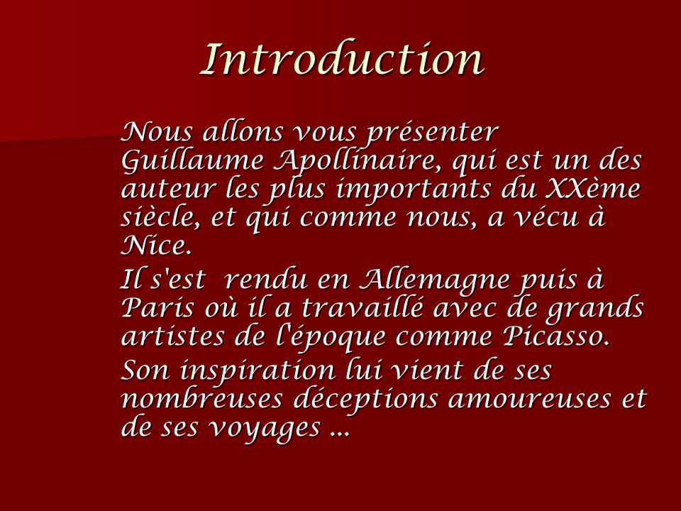 Introduction Nous allons vous présenter Guillaume Apollinaire, qui est un des auteur les plus importants du XXème siècle, et qui comme nous, a vécu à