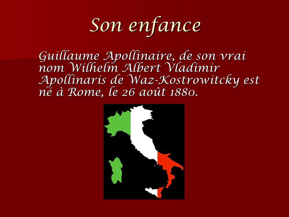 Son enfance Guillaume Apollinaire, de son vrai nom Wilhelm Albert Vladimir Apollinaris de Waz-Kostrowitcky est né à Rome, le 26 août 1880.