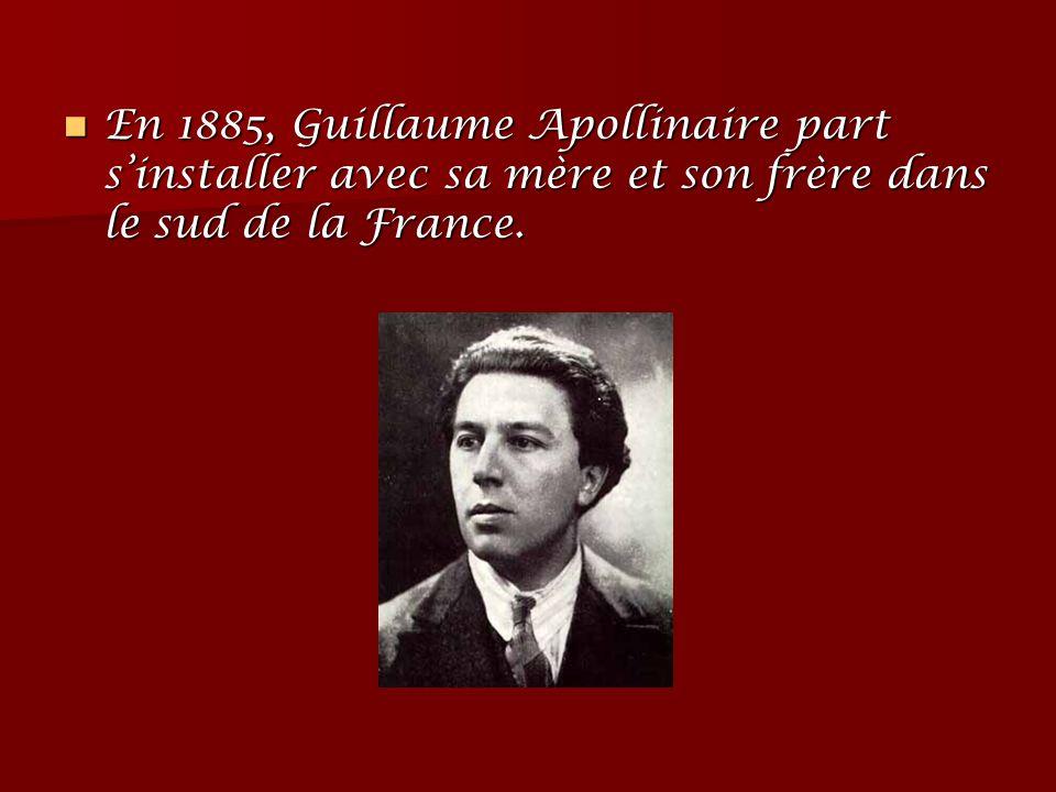 En 1885, Guillaume Apollinaire part s'installer avec sa mère et son frère dans le sud de la France. En 1885, Guillaume Apollinaire part s'installer av