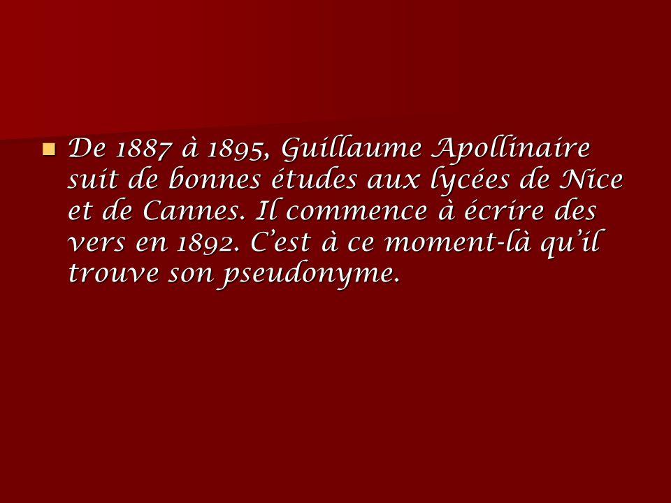 De 1887 à 1895, Guillaume Apollinaire suit de bonnes études aux lycées de Nice et de Cannes. Il commence à écrire des vers en 1892. C'est à ce moment-