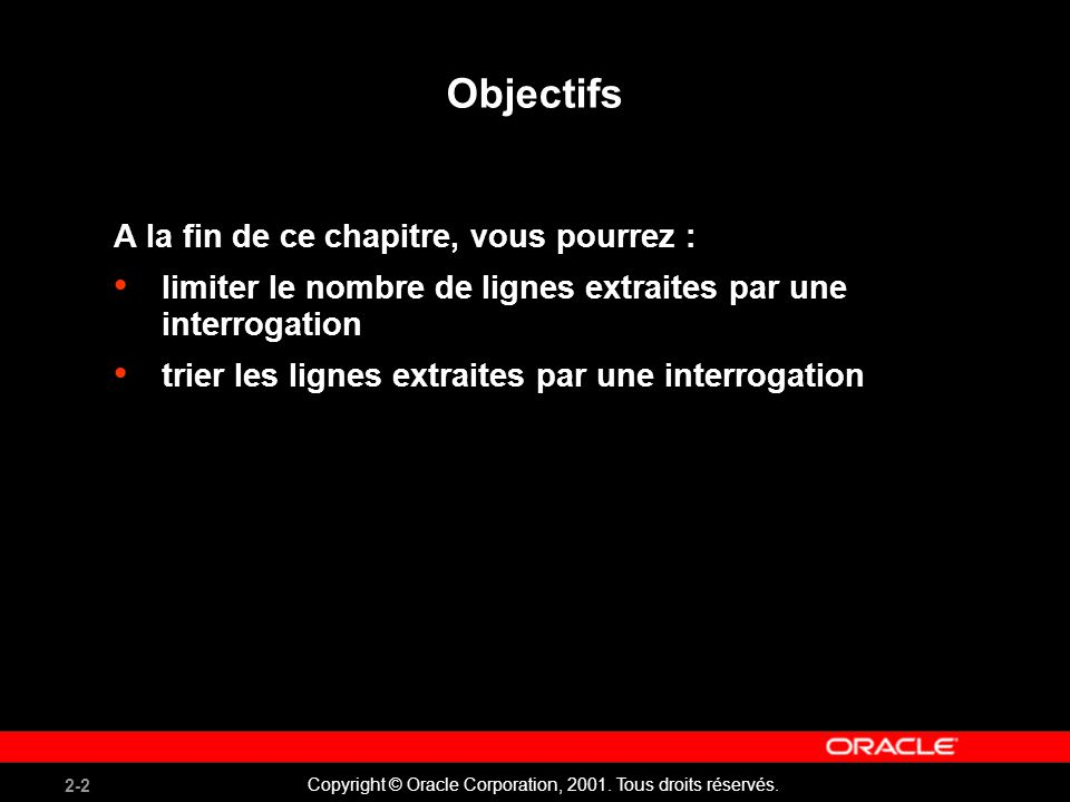 2-2 Copyright © Oracle Corporation, 2001. Tous droits réservés. Objectifs A la fin de ce chapitre, vous pourrez : limiter le nombre de lignes extraite