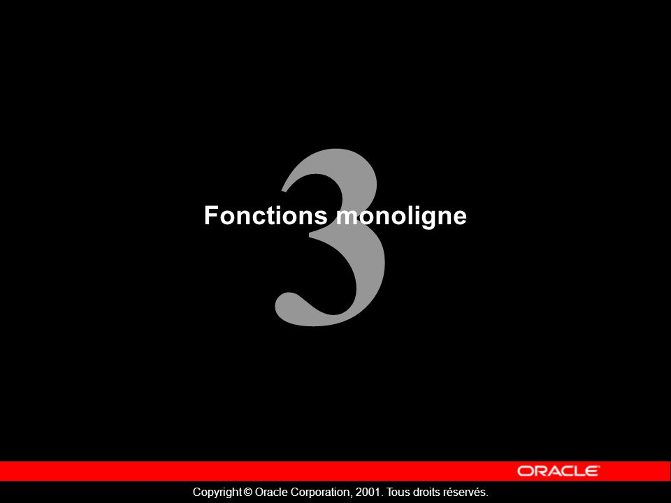 3 Copyright © Oracle Corporation, 2001. Tous droits réservés. Fonctions monoligne