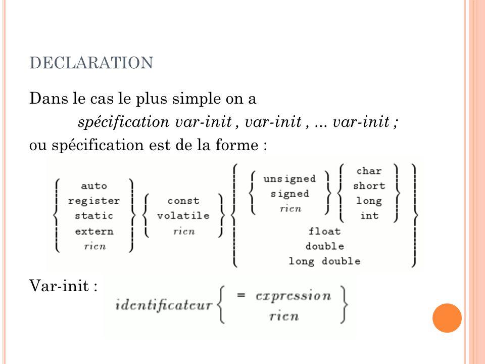 DECLARATION Dans le cas le plus simple on a spécification var-init, var-init,...