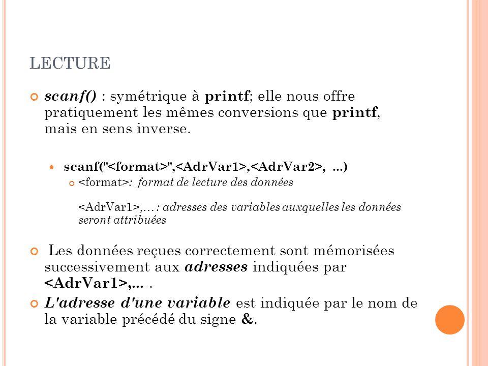 LECTURE scanf() : symétrique à printf ; elle nous offre pratiquement les mêmes conversions que printf, mais en sens inverse.