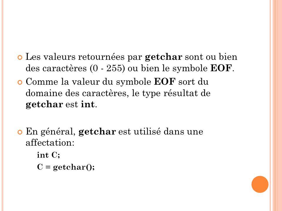 Les valeurs retournées par getchar sont ou bien des caractères (0 - 255) ou bien le symbole EOF.