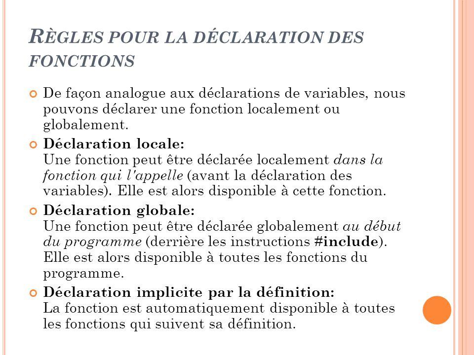 R ÈGLES POUR LA DÉCLARATION DES FONCTIONS De façon analogue aux déclarations de variables, nous pouvons déclarer une fonction localement ou globalement.