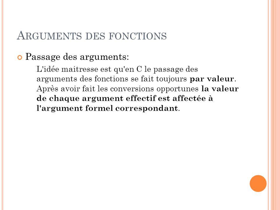 A RGUMENTS DES FONCTIONS Passage des arguments: L idée maitresse est qu en C le passage des arguments des fonctions se fait toujours par valeur.