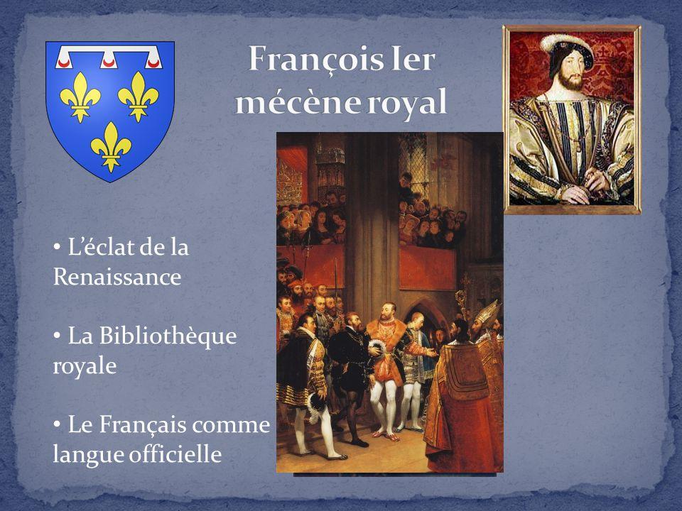L'éclat de la Renaissance La Bibliothèque royale Le Français comme langue officielle