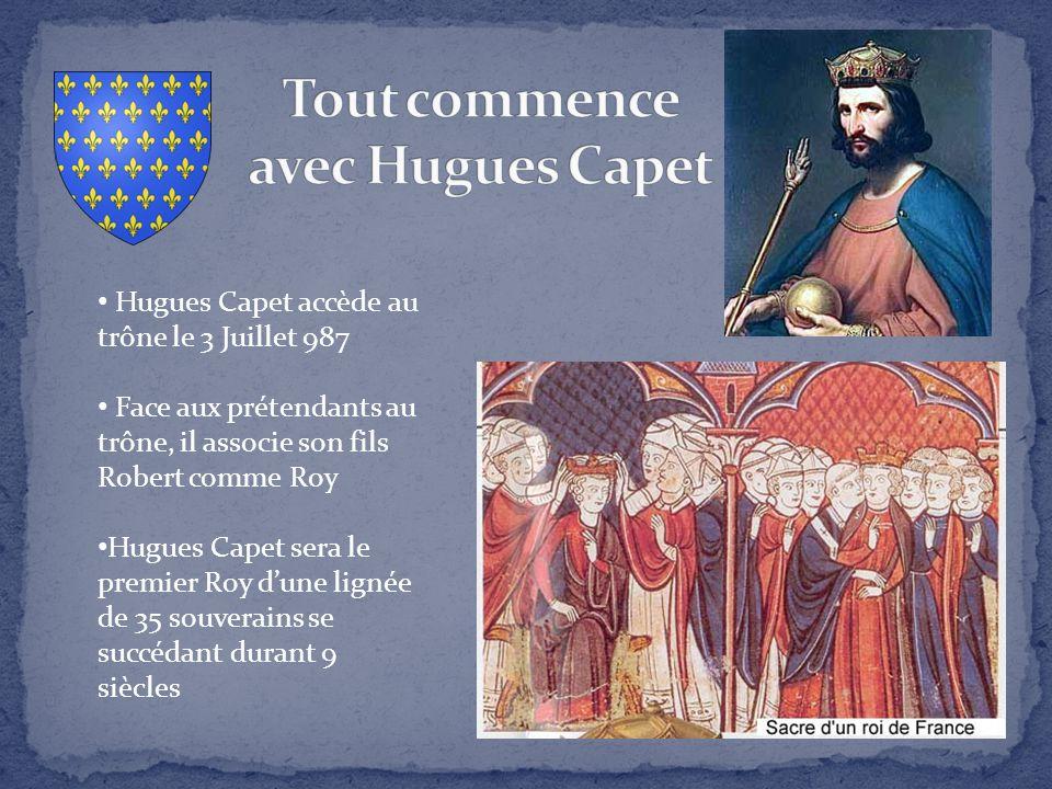 Hugues Capet accède au trône le 3 Juillet 987 Face aux prétendants au trône, il associe son fils Robert comme Roy Hugues Capet sera le premier Roy d'u