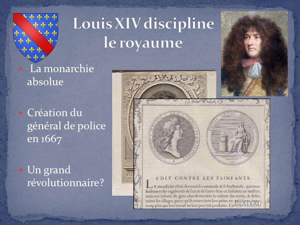 La monarchie absolue Création du général de police en 1667 Un grand révolutionnaire?
