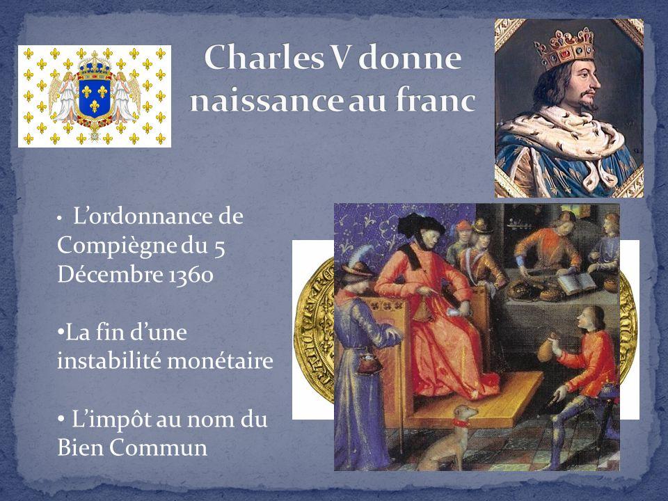 L'ordonnance de Compiègne du 5 Décembre 1360 La fin d'une instabilité monétaire L'impôt au nom du Bien Commun