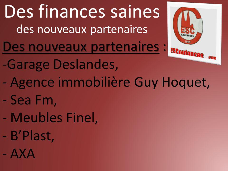 Des nouveaux partenaires Des nouveaux partenaires : -Garage Deslandes, - Agence immobilière Guy Hoquet, - Sea Fm, - Meubles Finel, - B'Plast, - AXA Des finances saines des nouveaux partenaires