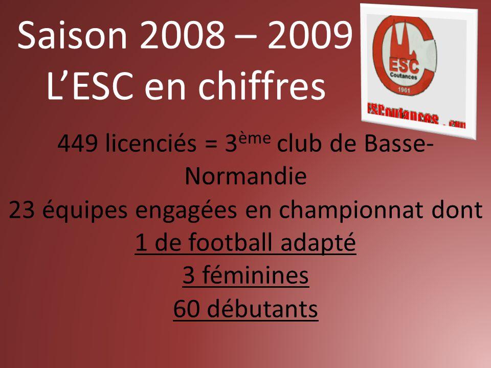 449 licenciés = 3 ème club de Basse- Normandie 23 équipes engagées en championnat dont 1 de football adapté 3 féminines 60 débutants Saison 2008 – 2009 L'ESC en chiffres