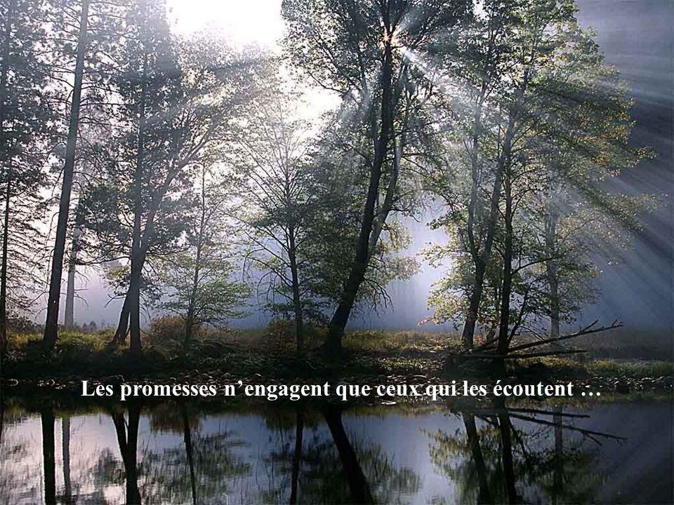 Les promesses n'engagent que ceux qui les écoutent …