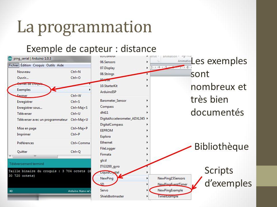 La programmation Exemple de capteur : distance Les exemples sont nombreux et très bien documentés Bibliothèque Scripts d'exemples