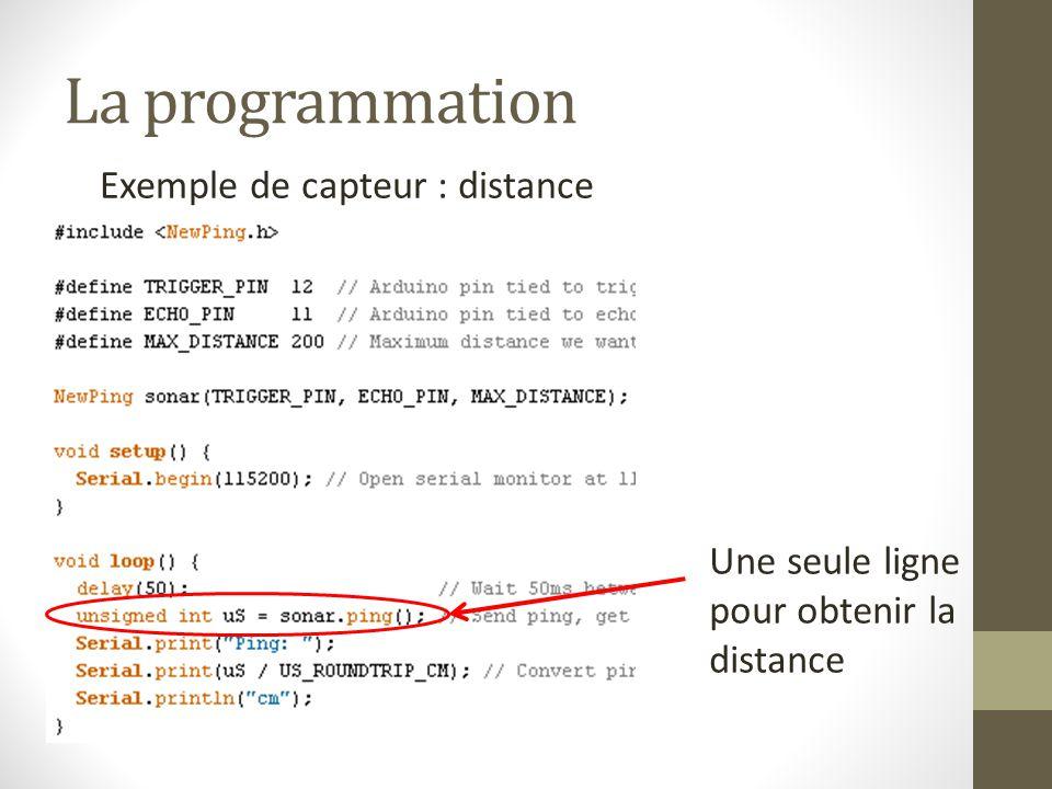 La programmation Exemple de capteur : distance Une seule ligne pour obtenir la distance