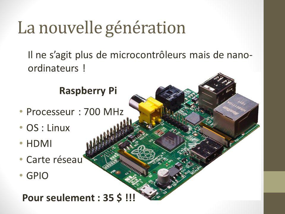 La nouvelle génération Il ne s'agit plus de microcontrôleurs mais de nano- ordinateurs ! Raspberry Pi Processeur : 700 MHz OS : Linux HDMI Carte résea