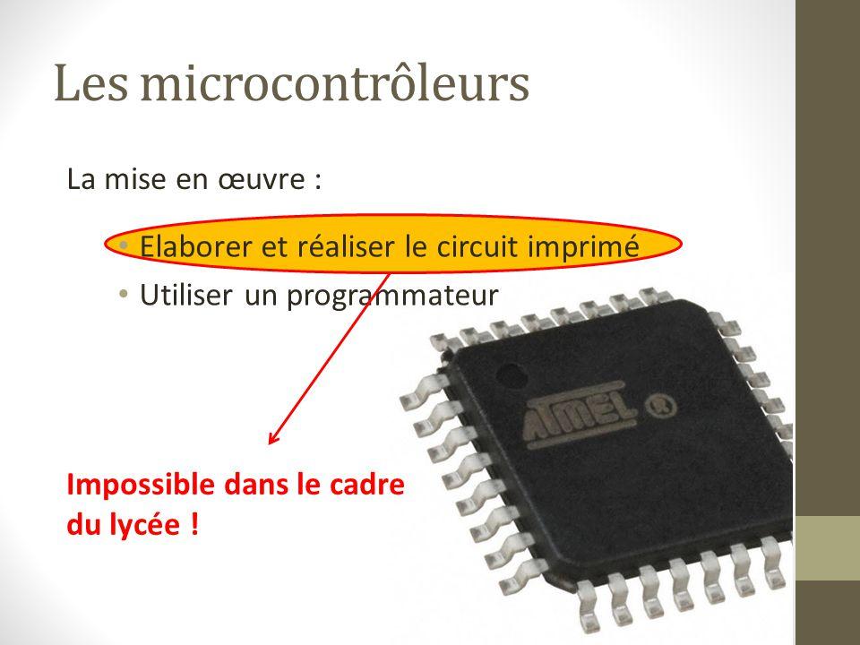 Les microcontrôleurs Elaborer et réaliser le circuit imprimé Utiliser un programmateur La mise en œuvre : Impossible dans le cadre du lycée !