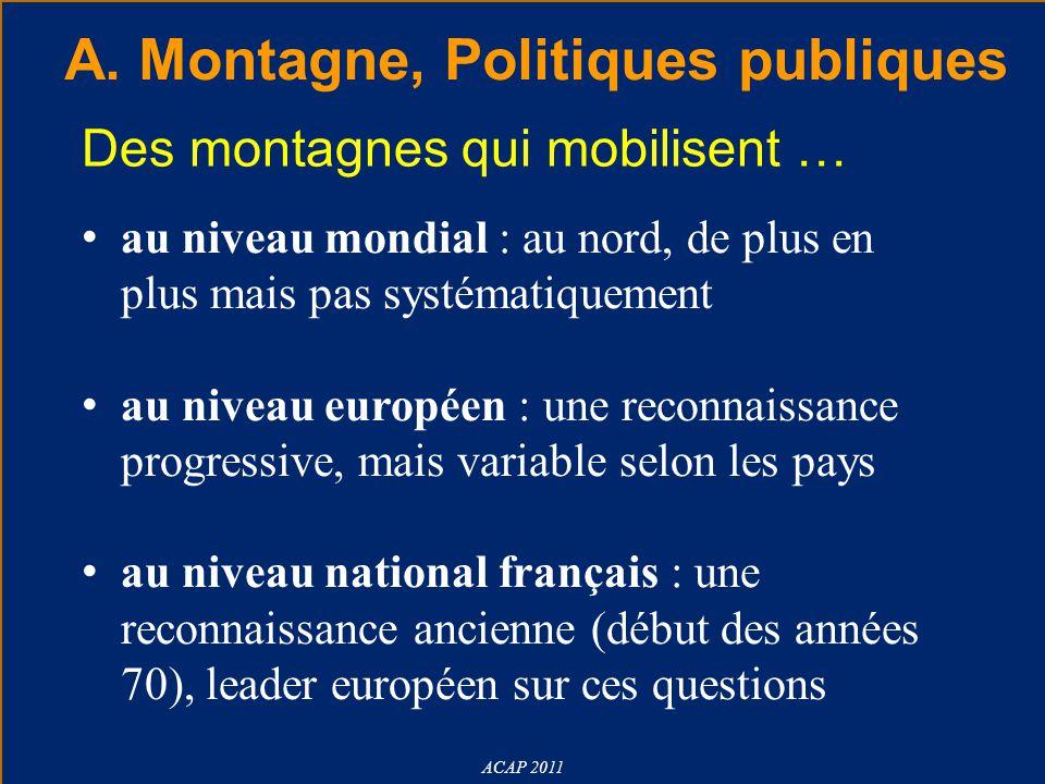 ACAP 2011 A. Montagne, Politiques publiques Des montagnes qui mobilisent … au niveau mondial : au nord, de plus en plus mais pas systématiquement au n