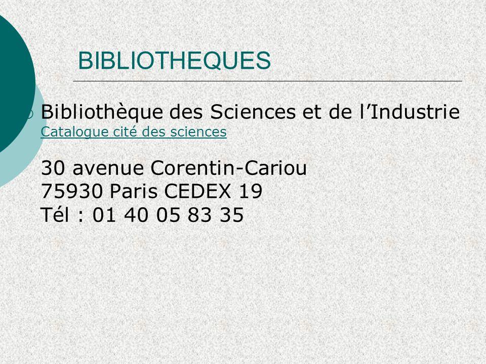 BIBLIOTHEQUES  Bibliothèque des Sciences et de l'Industrie Catalogue cité des sciences 30 avenue Corentin-Cariou 75930 Paris CEDEX 19 Tél : 01 40 05 83 35 Catalogue cité des sciences