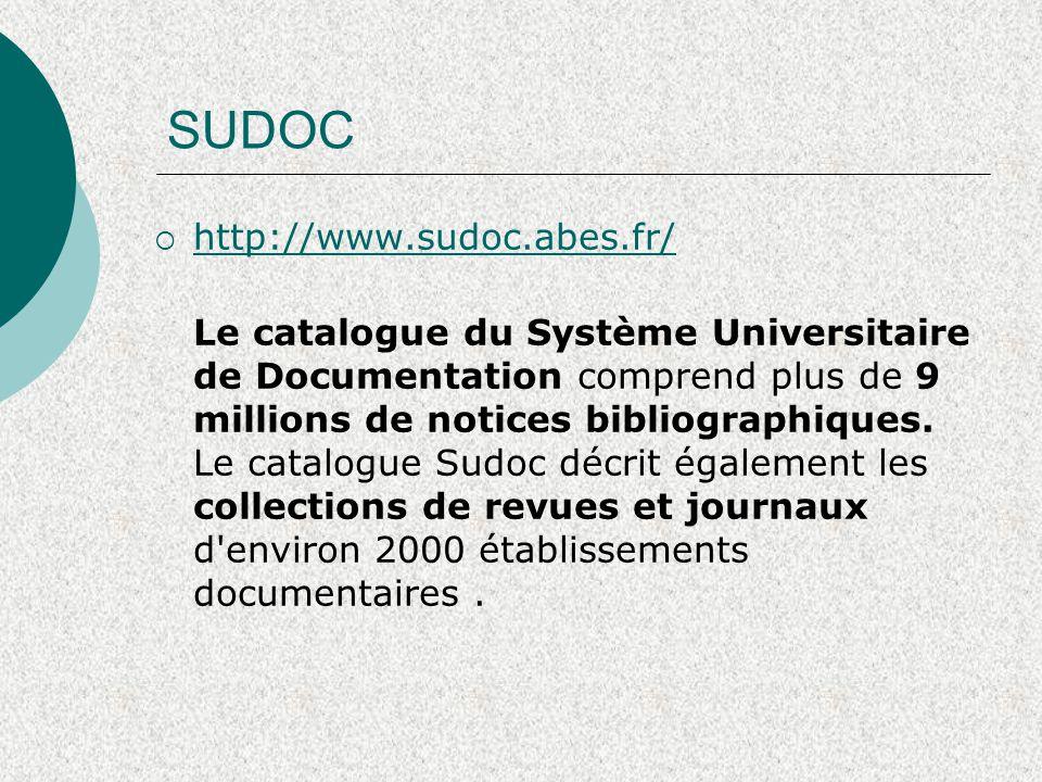 SUDOC  http://www.sudoc.abes.fr/ http://www.sudoc.abes.fr/ Le catalogue du Système Universitaire de Documentation comprend plus de 9 millions de notices bibliographiques.