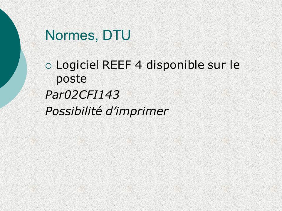 Normes, DTU  Logiciel REEF 4 disponible sur le poste Par02CFI143 Possibilité d'imprimer