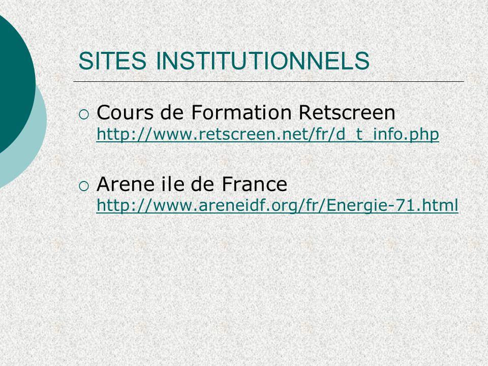 SITES INSTITUTIONNELS  Cours de Formation Retscreen http://www.retscreen.net/fr/d_t_info.php http://www.retscreen.net/fr/d_t_info.php  Arene ile de