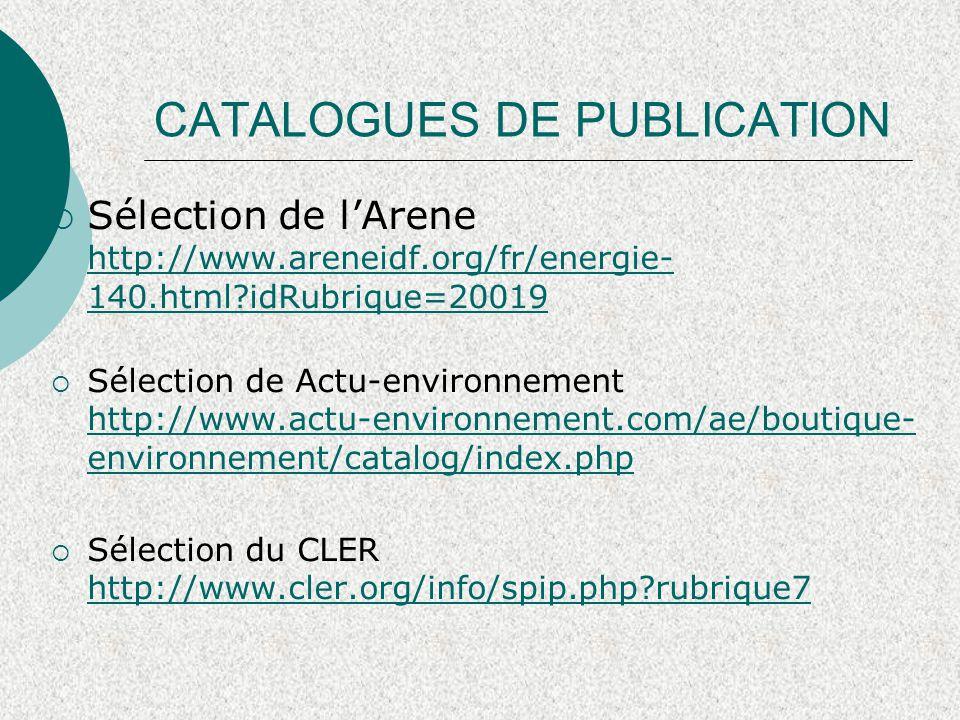  Sélection de l'Arene http://www.areneidf.org/fr/energie- 140.html?idRubrique=20019 http://www.areneidf.org/fr/energie- 140.html?idRubrique=20019  Sélection de Actu-environnement http://www.actu-environnement.com/ae/boutique- environnement/catalog/index.php http://www.actu-environnement.com/ae/boutique- environnement/catalog/index.php  Sélection du CLER http://www.cler.org/info/spip.php?rubrique7 http://www.cler.org/info/spip.php?rubrique7 CATALOGUES DE PUBLICATION