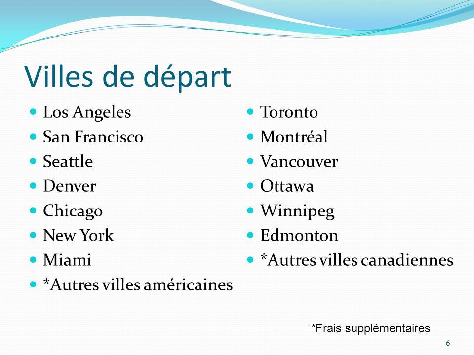 Villes de départ Los Angeles San Francisco Seattle Denver Chicago New York Miami *Autres villes américaines Toronto Montréal Vancouver Ottawa Winnipeg