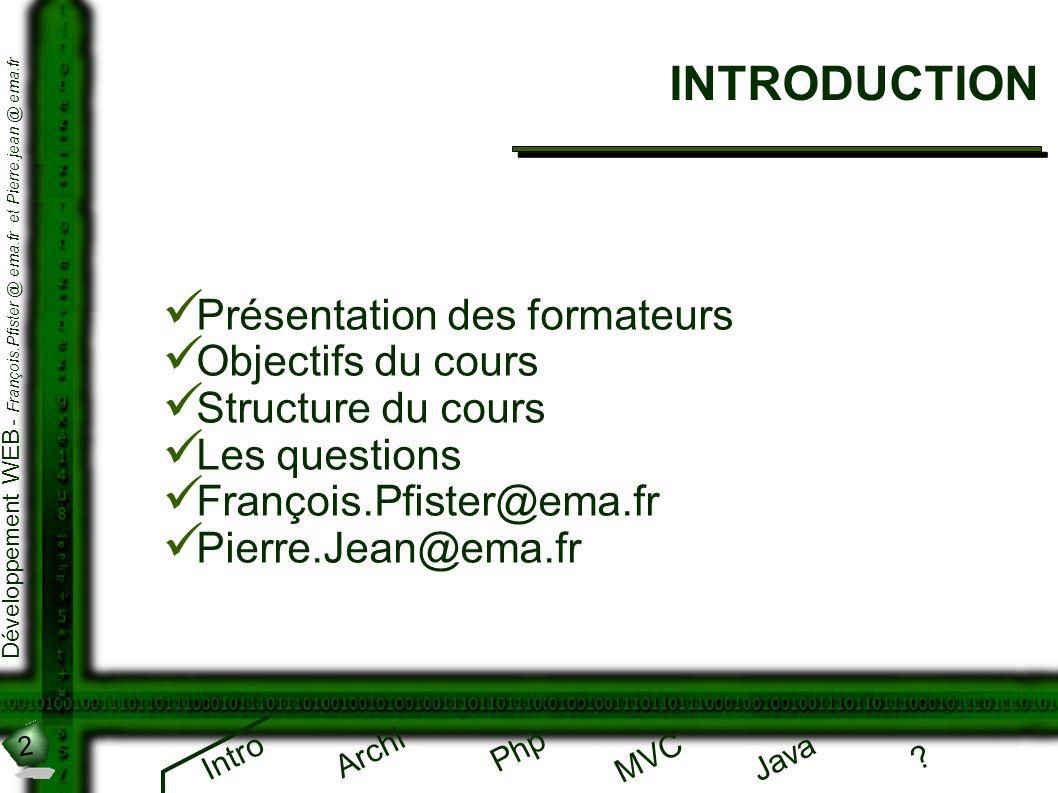 2 Développement WEB - François.Pfister @ ema.fr et Pierre.jean @ ema.fr Intro Archi Php Java ? MVC INTRODUCTION Présentation des formateurs Objectifs