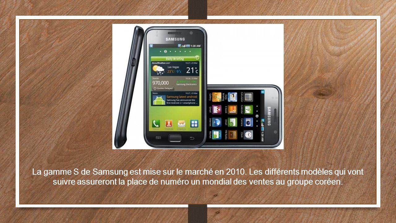 La gamme S de Samsung est mise sur le marché en 2010. Les différents modèles qui vont suivre assureront la place de numéro un mondial des ventes au gr