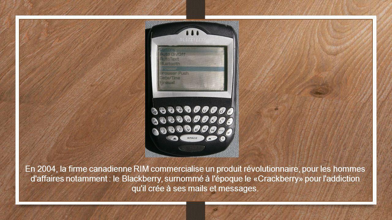 En 2004, la firme canadienne RIM commercialise un produit révolutionnaire, pour les hommes d'affaires notamment : le Blackberry, surnommé à l'époque l