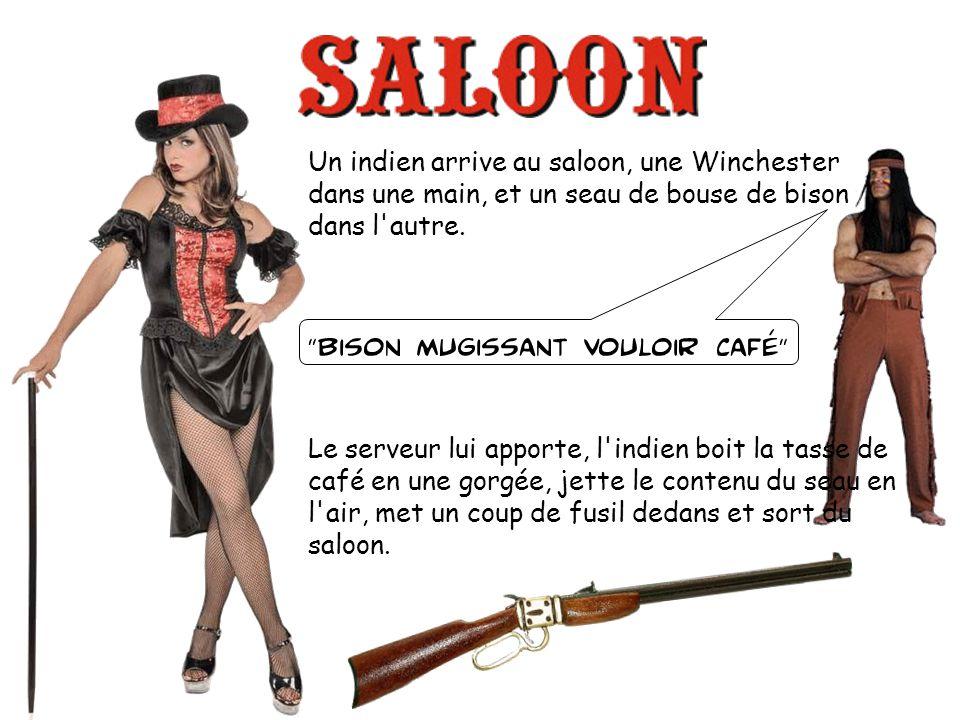 Un indien arrive au saloon, une Winchester dans une main, et un seau de bouse de bison dans l autre.