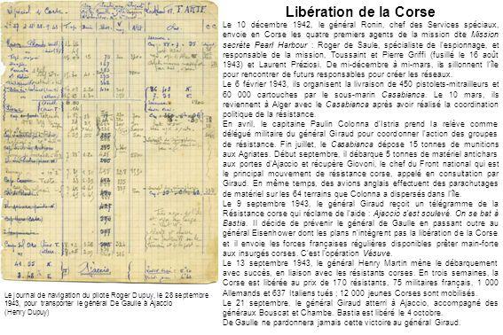 Libération de la Corse Le 10 décembre 1942, le général Ronin, chef des Services spéciaux, envoie en Corse les quatre premiers agents de la mission dit