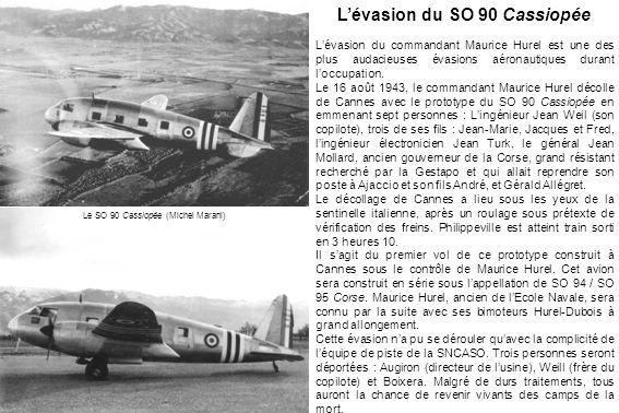 L'évasion du SO 90 Cassiopée L'évasion du commandant Maurice Hurel est une des plus audacieuses évasions aéronautiques durant l'occupation. Le 16 août