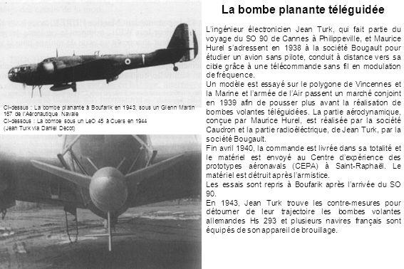 La bombe planante téléguidée L'ingénieur électronicien Jean Turk, qui fait partie du voyage du SO 90 de Cannes à Philippeville, et Maurice Hurel s'adr
