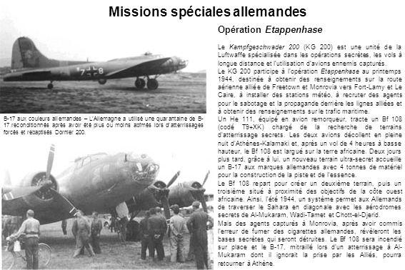 Missions spéciales allemandes Opération Etappenhase Le Kampfgeschwader 200 (KG 200) est une unité de la Luftwaffe spécialisée dans les opérations secr