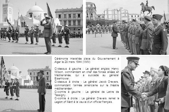 Cérémonie interalliée place du Gouvernement à Alger le 28 mars 1944 (IWM) Ci-dessus à gauche : Le général anglais Henry Wilson, commandant en chef des