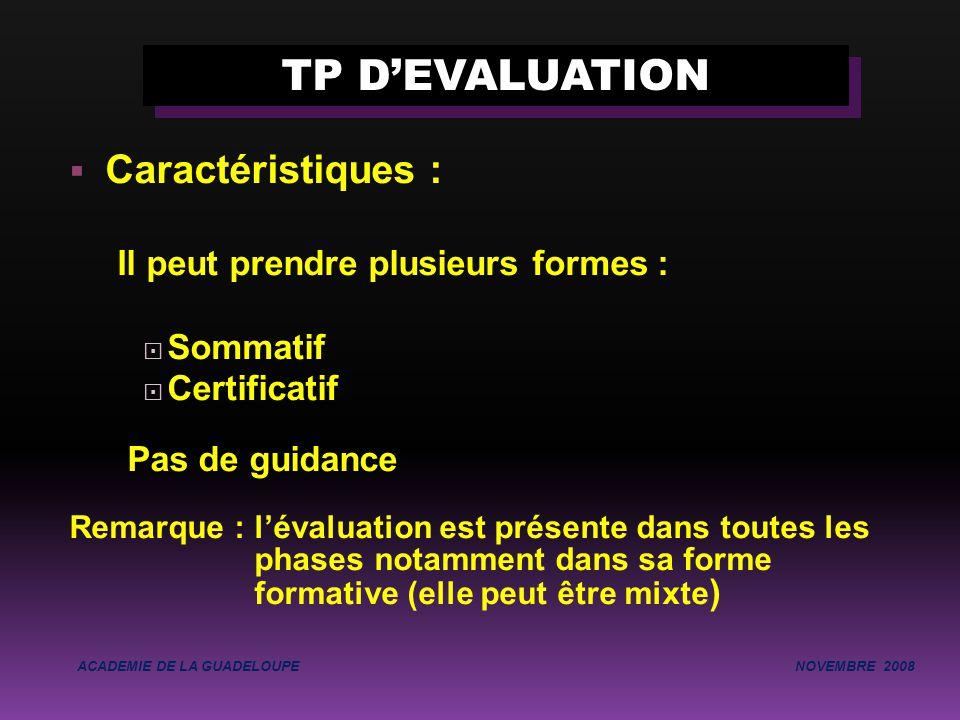 Caractéristiques : Il peut prendre plusieurs formes :  Sommatif  Certificatif Pas de guidance Remarque : l'évaluation est présente dans toutes les