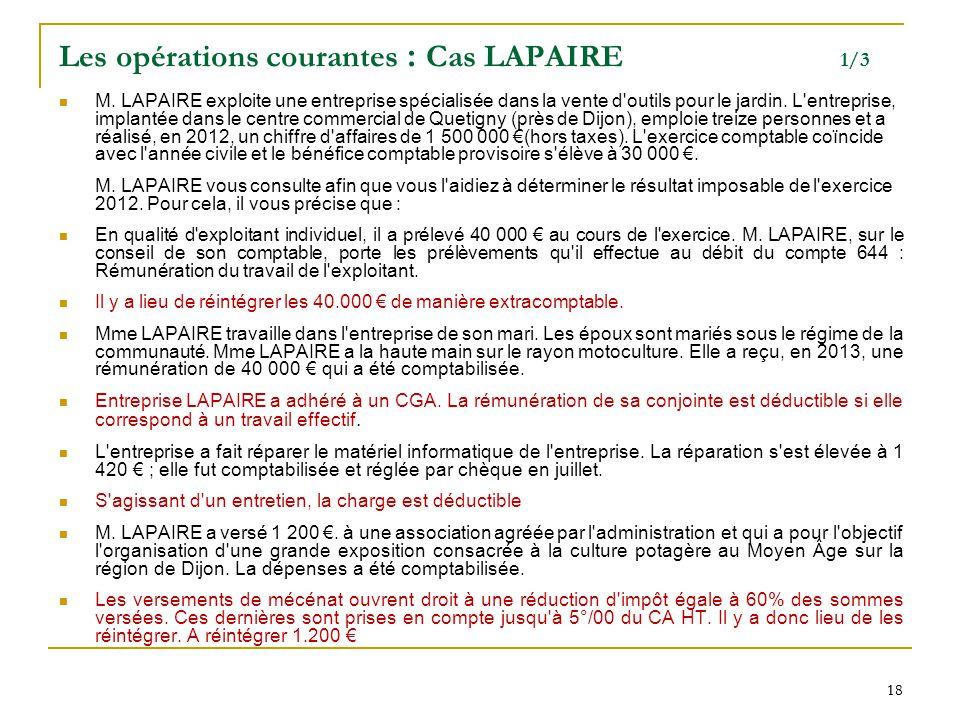 18 Les opérations courantes : Cas LAPAIRE 1/3 M. LAPAIRE exploite une entreprise spécialisée dans la vente d'outils pour le jardin. L'entreprise, impl