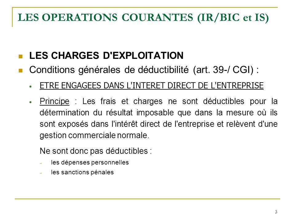 3 LES OPERATIONS COURANTES (IR/BIC et IS) LES CHARGES D'EXPLOITATION Conditions générales de déductibilité (art. 39-/ CGI) :  ETRE ENGAGEES DANS L'IN