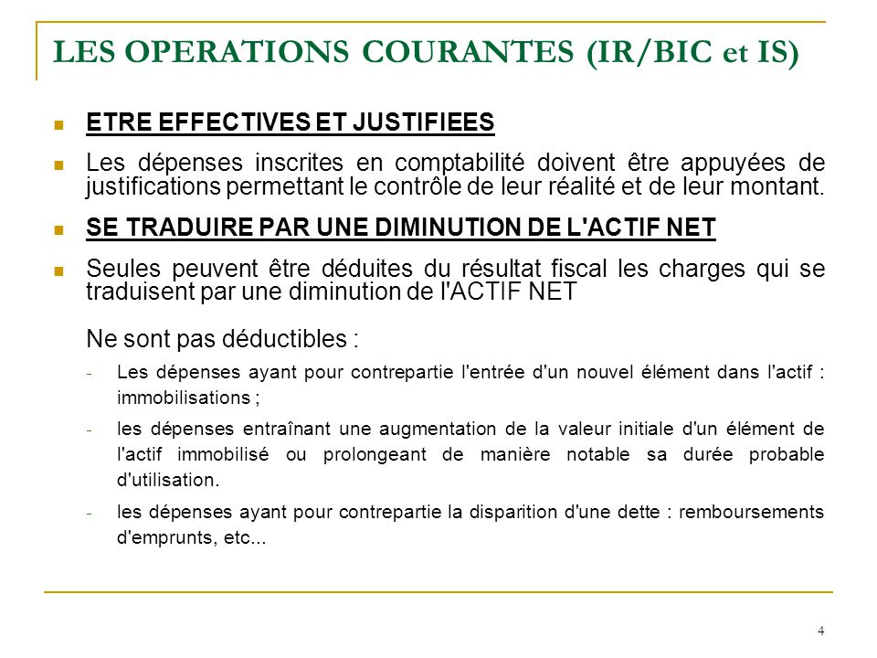 4 LES OPERATIONS COURANTES (IR/BIC et IS) ETRE EFFECTIVES ET JUSTIFIEES Les dépenses inscrites en comptabilité doivent être appuyées de justifications