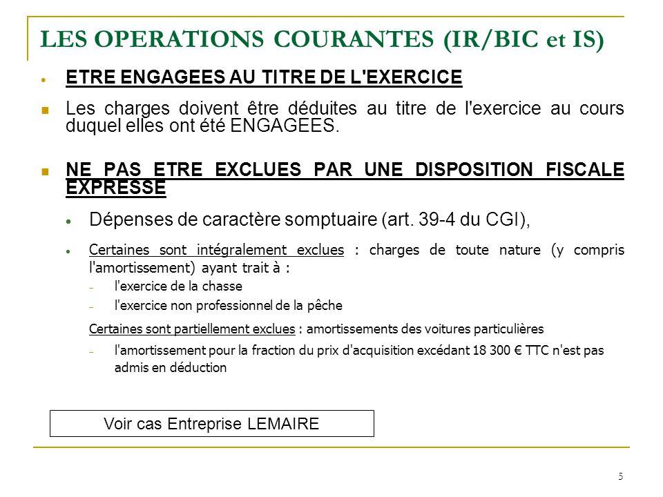 5 LES OPERATIONS COURANTES (IR/BIC et IS)  ETRE ENGAGEES AU TITRE DE L'EXERCICE Les charges doivent être déduites au titre de l'exercice au cours duq
