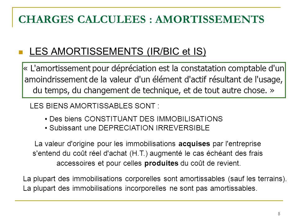 8 CHARGES CALCULEES : AMORTISSEMENTS LES AMORTISSEMENTS (IR/BIC et IS) « L'amortissement pour dépréciation est la constatation comptable d'un amoindri