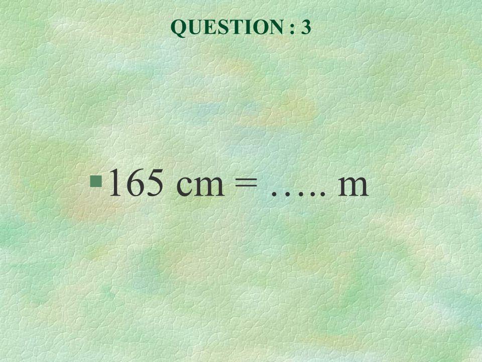 QUESTION : 4 §369 mm = …..cm