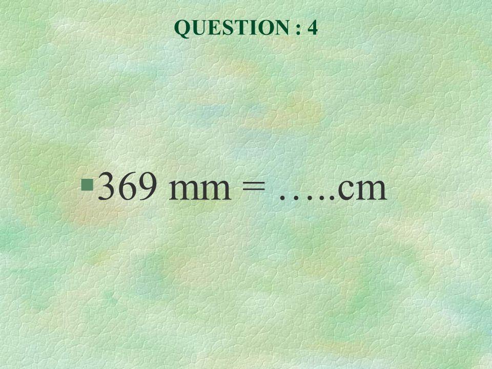 QUESTION : 5 §78 cm = …..mm