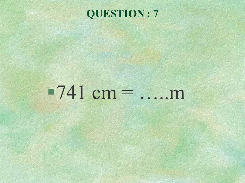 QUESTION : 8 §6,16 m = …..cm
